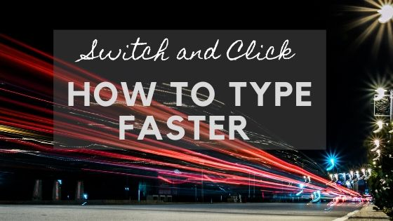 Switch and Click blog post: How to Type Faster