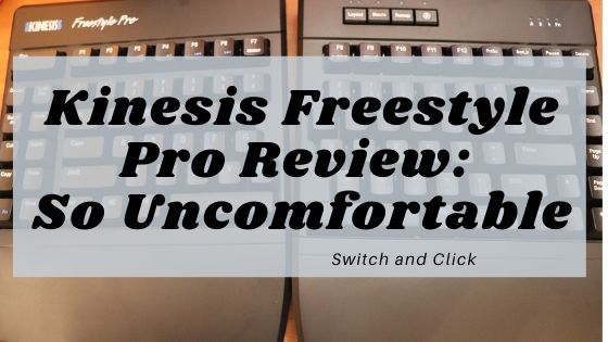 Kinesis Freestyle Pro Review: So Uncomfortable on Switch and Click Mechanical Keyboards Blog