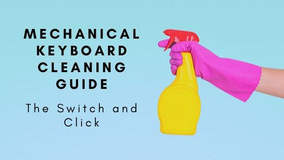mechanical keyboard cleaning guide on the Switch and Click blog