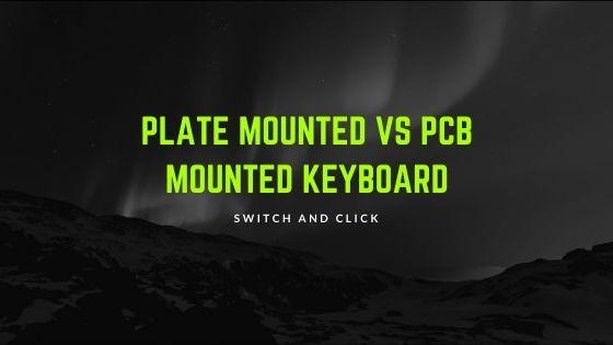Plate mounted vs pcb mounted keyboard.