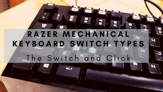 razer mechanical keyboard switch types on the Switch and click blog