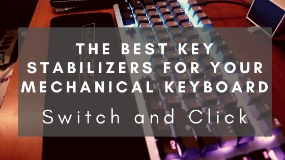 The best key stabilizers for your mechanical keyboard