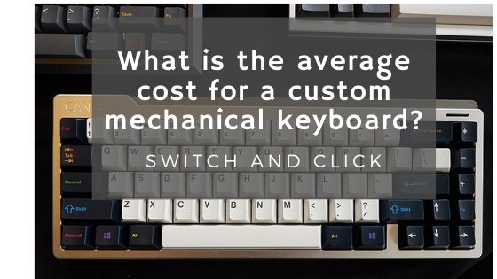 What is the average cost for a custom mechanical keyboard?