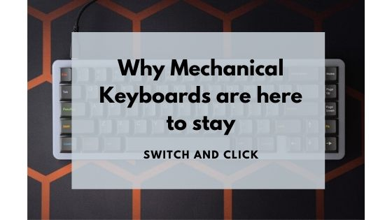Why mechanical keyboards are here to stay